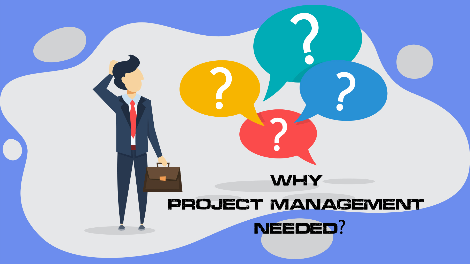 The project manager think about why project management needed